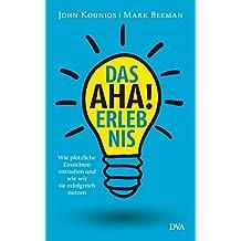 Das Aha-Erlebnis: Wie plötzliche Einsichten entstehen und wie wir sie erfolgreich nutzen - (German Edition)