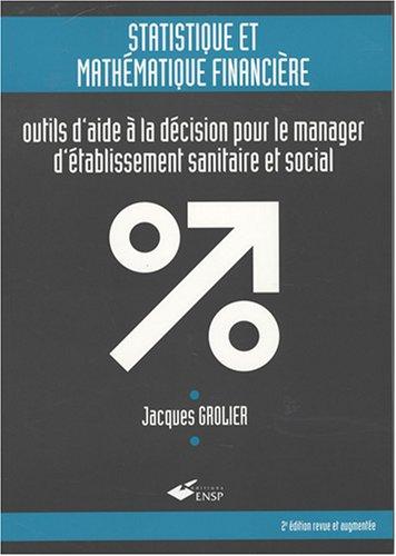 statistique et mathématique financière : Outils d'aide à la décision pour le manager d'établissement sanitaire et social (1Cédérom) par Jacques Grolier