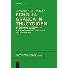 Scholia Graeca in Thucydidem: Scholia vetustiora et Lexicon Thucydideum Patmense. Aus dem Nachlass herausgegeben von Klaus Alpers (Sammlung griechischer und lateinischer Grammatiker, Band 15)