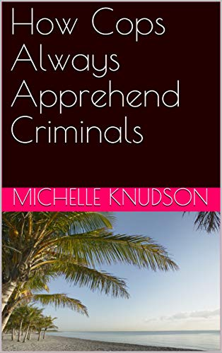How Cops Always Apprehend Criminals (English Edition)