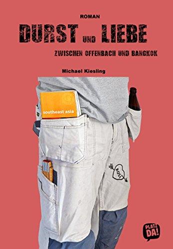 DURST und LIEBE: zwischen Offenbach und Bangkok