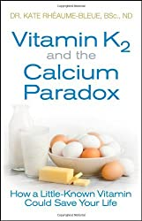 Vitamin K2 and the Calcium Paradox: How a Little-Known Vitamin Could Save Your Life by Kate Rheaume-Bleue (2013-04-02)
