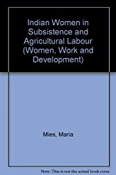 Indian Women in Subsistence and Agricultural Labour (Women, Work and Development)