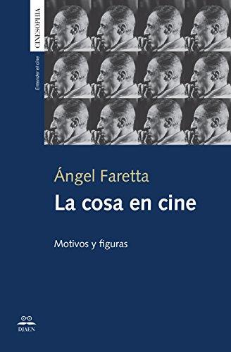 La cosa en cine: Motivos y figuras por Ángel Faretta