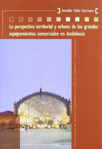 La perspectiva territorial y urbana de los grandes equipamientos comerciales en Andalucía. (Colección Kora)