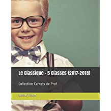 Le Classique - 5 Classes (2017-2018): Collection Carnets de Prof