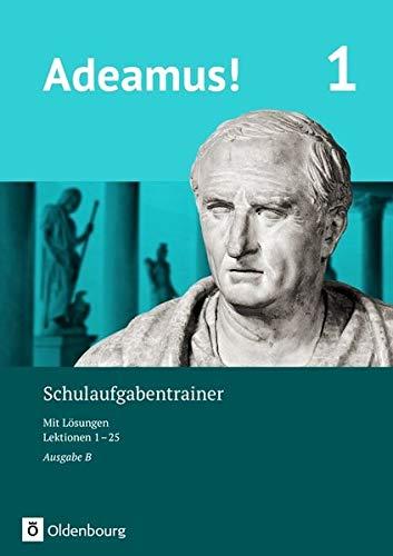 Adeamus! - Ausgabe B - Latein als 1. Fremdsprache: Band 1 - Schulaufgabentrainer mit Lösungsbeileger -