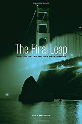 The Final Leap: Suicide on the Golden Gate Bridge by John Bateson (2012-04-18)