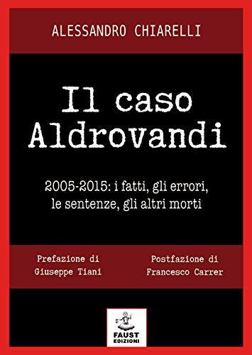 Il caso Aldrovandi. 2005-2015. I fatti, gli errori, le sentenze, gli altri morti