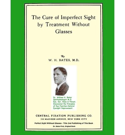 Image of [ The Cure of Imperfect Sight by Treatment Without Glasses: Dr. Bates Original, First Book (Black & White Edition) Bates M. D., W. H. ( Author ) ] { Paperback } 2011