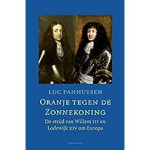 Oranje tegen de Zonnekoning: De strijd van Willem III en Lodewijk XIV om Europa