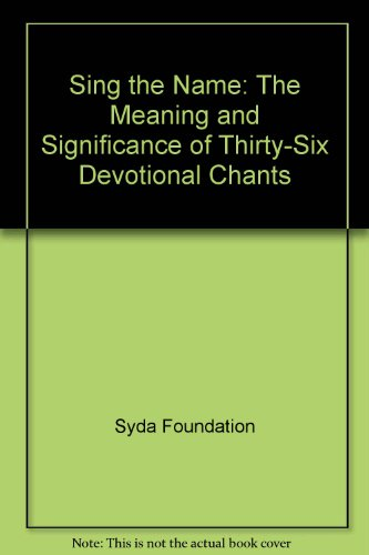 Sing the Name: The Meaning and Significance of Thirty-Six Devotional Chants por Not Available