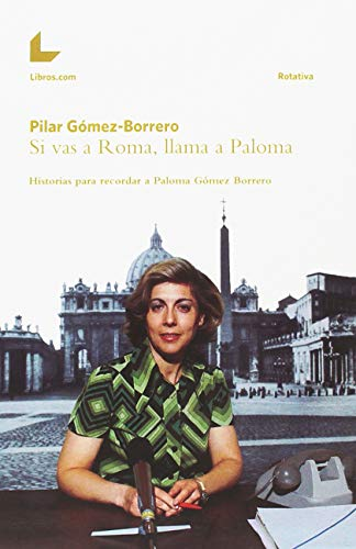 SI VAS A ROMA, LLAMA A PALOMA por PILAR GÓMEZ-BORRERO
