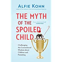 The Myth of the Spoiled Child: Challenging the Conventional Wisdom about Children and Parenting (English Edition)