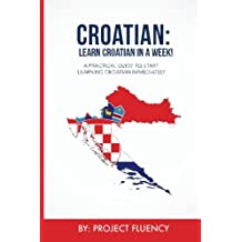 Croatian: Learn Croatian in a Week!: Start Speaking Basic Croatian in Less Than 24 Hours