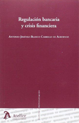 Regulación bancaria y crisis financiera. (Derecho y administracion)