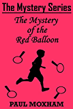 The Mystery of the Red Balloon (The Mystery Series Short Story Book 6)