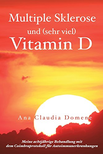 Multiple Sklerose und  (sehr viel) Vitamin D: Meine achtjährige Behandlung mit  dem Coimbraprotokoll für Autoimmunerkrankungen