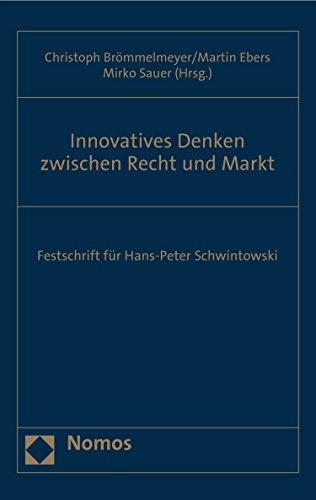 Innovatives Denken zwischen Recht und Markt: Festschrift für Hans-Peter Schwintowski