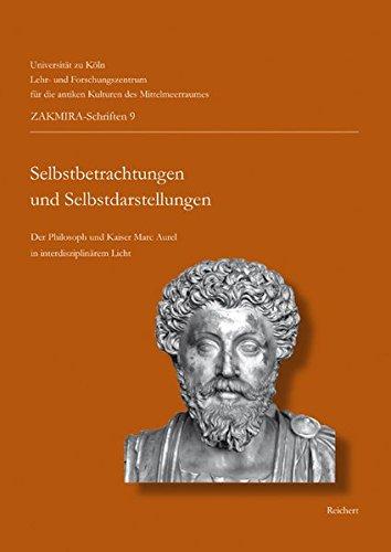 »Selbstbetrachtungen« und Selbstdarstellungen – »Meditations« and Representations: Der Philosoph und Kaiser Marc Aurel im interdisziplinären Licht. ... – Centre for Mediterranean Cultures, Band 9)