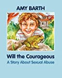 [{ Will the Courageous: A Story about Sexual Abuse [ WILL THE COURAGEOUS: A STORY ABOUT SEXUAL ABUSE ] By Barth, Amy ( Author )May-23-2011 Paperback By Barth, Amy ( Author ) May - 23- 2011 ( Paperback ) } ]