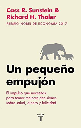 Un pequeño empujón: El impulso que necesitas para tomar mejores decisiones sobre salud, dinero y felicidad (Historia)