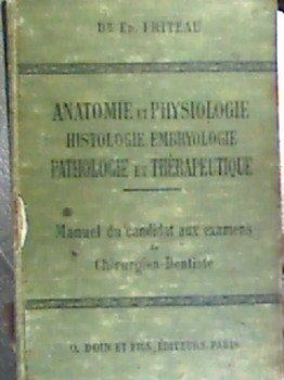 Anatomie et Physilogie, Histologie, Embryologie, Pathologie et Thérapeutique. Manuel du candidat aux examens de Chirurgien-Dentiste.