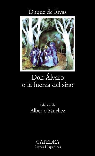 Don Alvaro o La Fuerza Del Sino (Letras Hispanicas) por Duque De Rivas