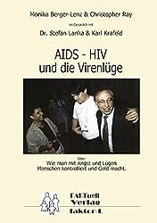 HIV - AIDS und die Virenlüge: Oder: Wie man mit Angst und Lügen Menschen kontrolliert und Geld macht