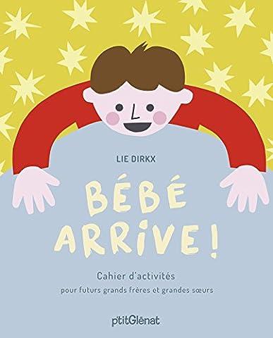 Bebe Arrive ! : Cahier d'activités pour futurs grands frères et grandes soeurs