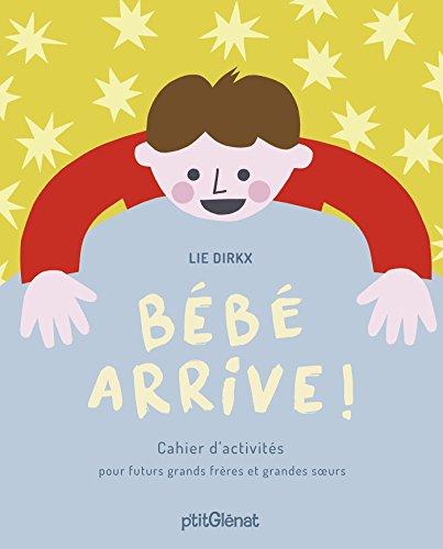 Bébé arrive !: Cahier d'activités pour futurs grands frères et grandes soeurs par Lie Dirkx