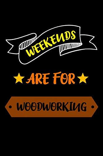 Weekends Are For Woodworking: Punktraster Notizbuch, Journal, Tagebuch, Organizer, Planer