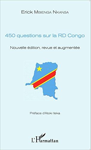 450 questions sur la RD Congo: Nouvelle édition, revue et augmentée par Erick Nkansa Mbienga