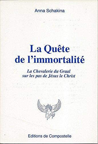 La qute de l'immortalit. La chevalerie du Graal....