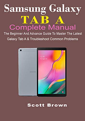 SAMSUNG GALAXY TAB A COMPLETE MANUAL: The Beginner And Advance Guide To Master The Latest Galaxy Tab A & Troubleshoot Common Problems (English Edition) (Samsung Protector Advance Screen)