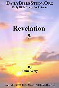 Revelation 5 (Daily Bible Study – Revelation) (English Edition) par [Neely, John]