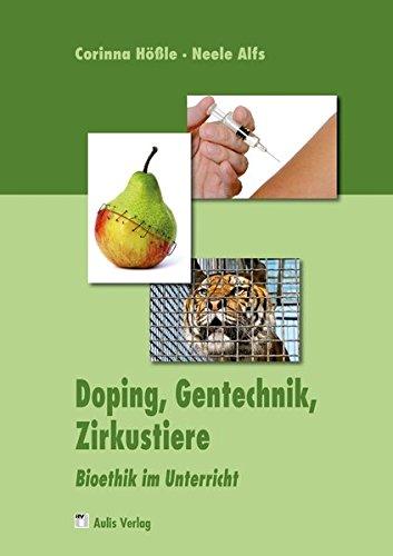 Doping, Gentechnik, Zirkustiere: Bioethik im Unterricht