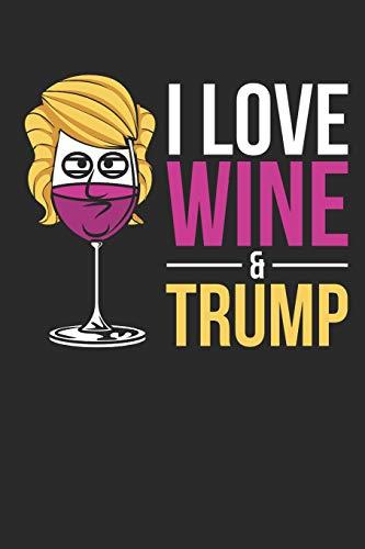 I Love Wine & Trump: Notizbuch / Tagebuch / Heft mit Punkteraster Seiten. Notizheft mit Dot Grid, Journal, Planer für Termine oder To-Do-Liste.