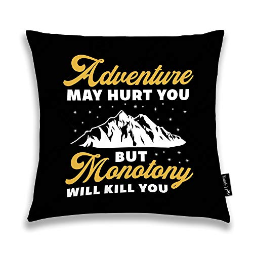 Randell Decorative Throw Pillow Case Adventure May Hurt You But Monotony Will Kill You Cushion Cover Square 18 X 18 Inches