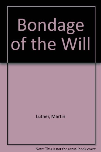 Bondage of the Will by Martin Luther (1976-06-06)