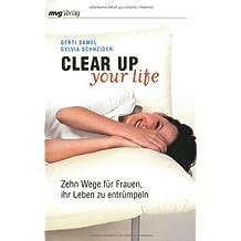Clear Up Your Life: Zehn Wege für Frauen ihr Leben zu entrümpeln