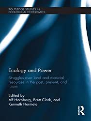 Ecology and Power: Struggles over Land and Material Resources in the Past, Present and Future (Routledge Studies in Ecological Economics)