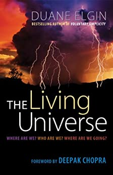 The Living Universe: Where Are We? Who Are We? Where Are We Going? by [Elgin, Duane]
