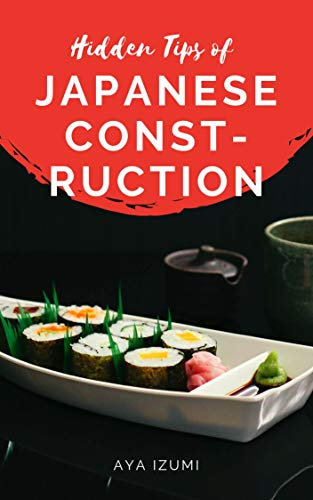 Hidden Tips of JAPANESE CONSTRUCTION (Truth of Japan Book 1) (English Edition)