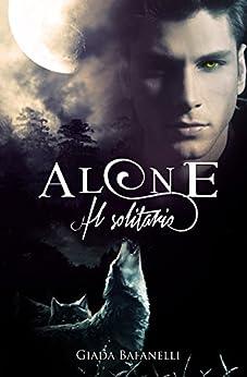Alone. Il solitario di [Bafanelli, Giada]