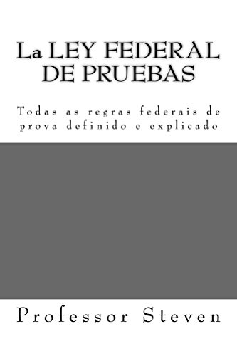 La LEY FEDERAL DE PRUEBAS (e law-book): Look inside! por Professor Steven