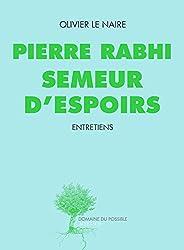Pierre Rabhi semeur d'espoirs: Entretiens