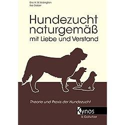 Hundezucht naturgemäß mit Liebe und Verstand: Praxis der Hundezucht. Heilkräuter - Hausmittel, Verhaltensentwicklung, Ernährung und Verhaltensprobleme (Das besondere Hundebuch)