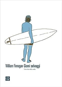 Giorni selvaggi: Una vita sulle onde di [William, Finnegan]
