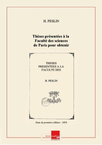 Thèses présentées à la Faculté des sciences de Paris pour obtenir le grade de docteur ès sciences, par M. Peslin. 1re thèse d'astronomie, sur la figure de la terre... 2e thèse de mécanique, sur les axes principaux d'inertie... [Edition de 1858]